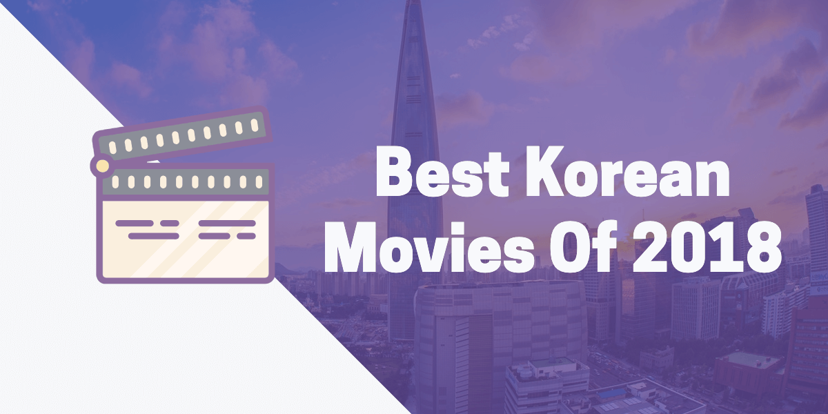 Best Korean Movies Of 2018