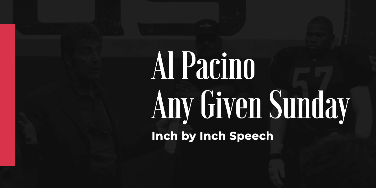 Any Given Sunday Speech, Al Pacino Motivational Inch by inch Speech